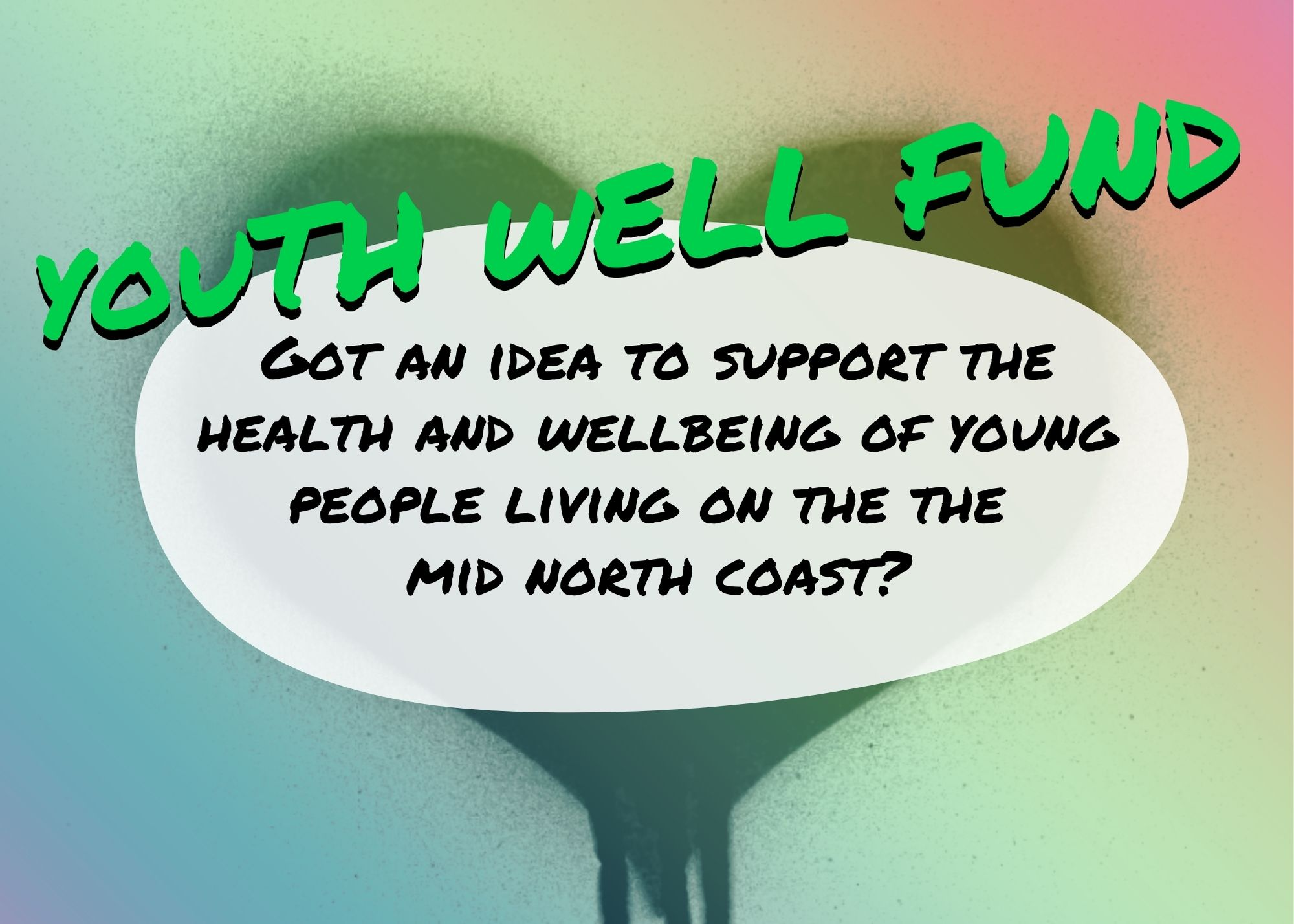Youth Well Fund - Got an idea to support the health and wellbeing of young people living on the mid north coast?